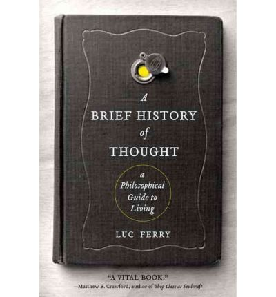 [(A Brief History of Thought: A Philosophical Guide to Living)] [Author: Luc Ferry] published on (December, 2011)