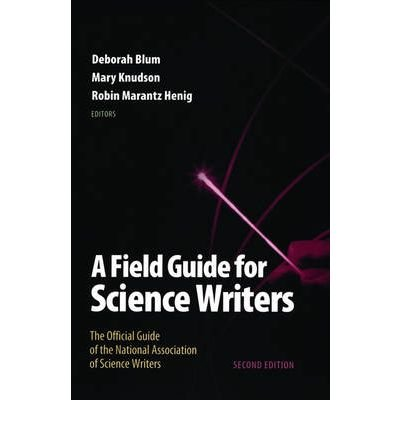 [( A Field Guide for Science Writers: The Official Guide of the National Association of Science Writers )] [by: Deborah Blum] [Sep-2005]