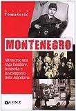 Montenegro. Attraverso una saga familiare, la nascita e la scomparsa della Jugoslavia