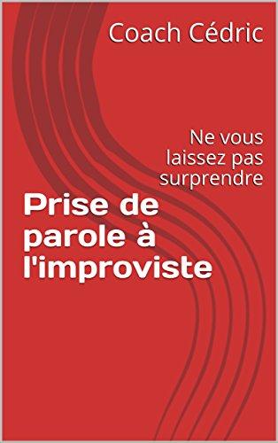 Couverture du livre Prise de parole à l'improviste: Ne vous laissez pas surprendre