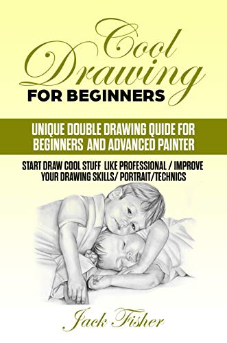 COOL DRAWING FOR BEGINNERS: Unique double drawing guide for beginners and advanced painters book cover