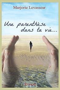 Une parenthèse dans ta vie... par Marjorie Levasseur