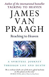 Reaching To Heaven: A spiritual journey through life and death by James van Praagh (2009-11-05)