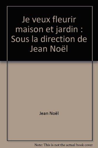Je veux fleurir maison et jardin : Sous la direction de Jean Noël par  Jean Noël (Reliure inconnue)