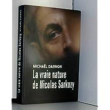 La vraie nature de Nicolas Sarkozy