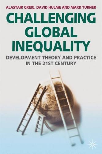 Challenging Global Inequality: Development Theory and Practice in the 21st Century by Alastair Greig (2007-02-15)