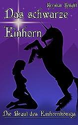 Das schwarze Einhorn: Die Braut des Einhornkönigs – Eine Erotik-Fantasy-Geschichte