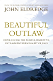 Beautiful Outlaw: Experiencing the Playful, Disruptive, Extravagant Personality of Jesus (English Edition)