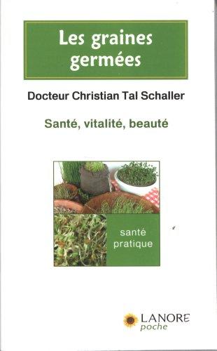 Les graines germées : Santé, vitalité, beauté par Christian Tal Schaller