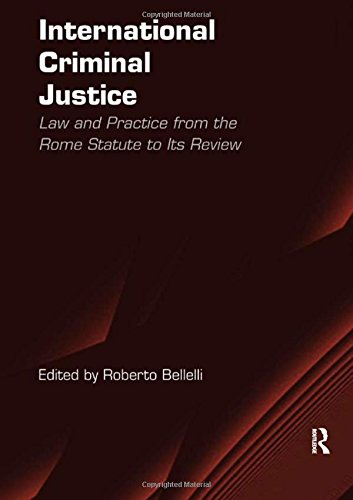 International Criminal Justice: Law and Practice from the Rome Statute to Its Review