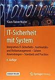 IT-Sicherheit mit System: Integratives IT-Sicherheits-, Kontinuitäts- und Risikomanagement – Sichere Anwendungen – Standards und Practices