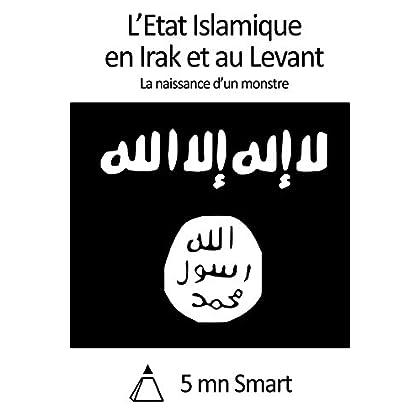 L'Etat Islamique en Irak et au Levant: La naissance d'un monstre