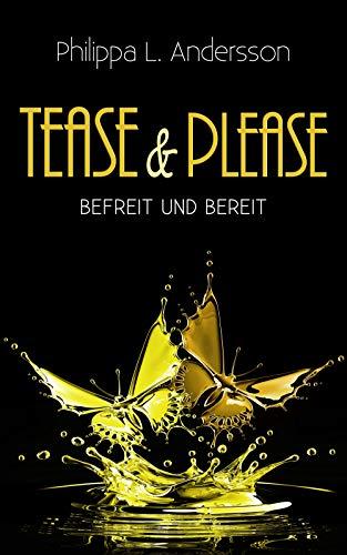 Tease & Please - befreit und bereit (Tease & Please-Reihe 6)