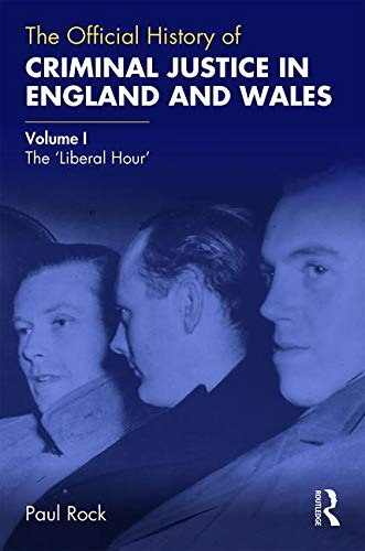 The Official History of Criminal Justice in England and Wales: Volume I: The 'Liberal Hour' (Government Official History Series) por Paul Rock