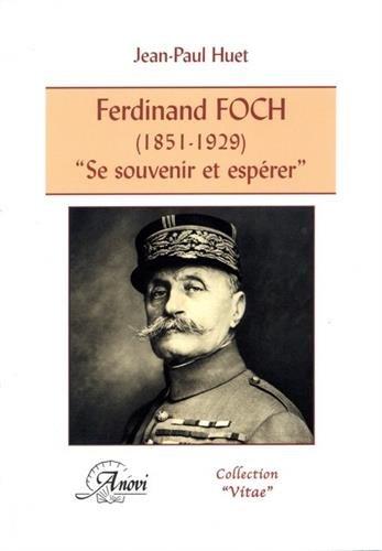 Ferdinand Foch. 34;Se souvenir et espérer34;