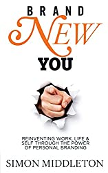 Brand New You: Reinventing Work, Life & Self through the Power of Personal Branding by Simon Middleton (7-May-2012) Paperback