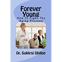 FOREVER YOUNG: How To Fight The Aging Process (Book 3 of 12 in Self-help Series) (English Edition)