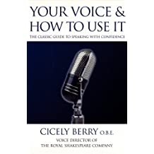 Your Voice and How to Use it: The classic guide to speaking with confidence