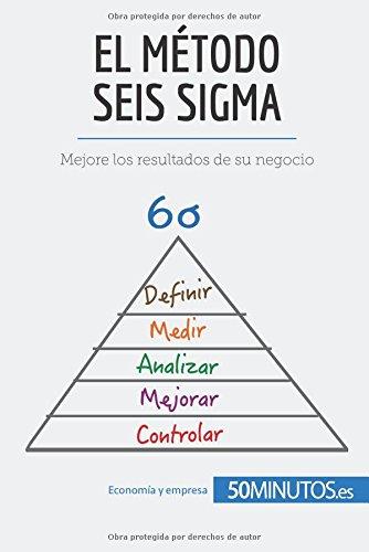 El método Seis Sigma: Mejore los resultados de su negocio por 50Minutos.es