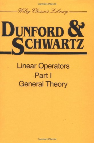 Linear operators. Part I: General theory (Classics Library)