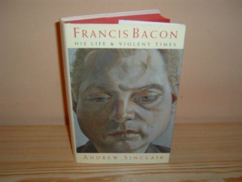 Francis Bacon: His Life and Violent Times