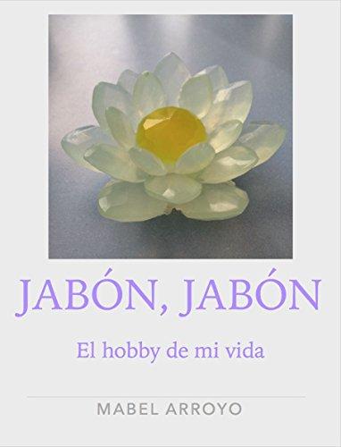 Jabón, Jabón: El hobby de mi vida por Mabel Arroyo