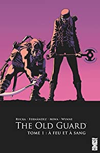 The Old Guard, tome 1 : A feu et à sang par Greg Rucka
