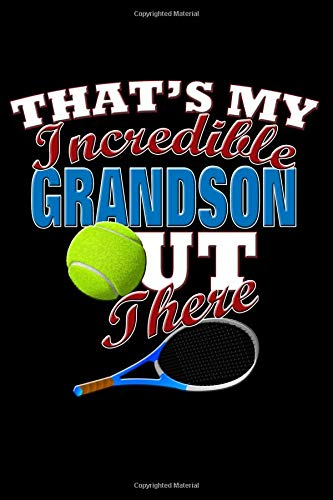 That's My Incredible Grandson Out There: Tennis Grandson Blank Lined Journal, Gift Notebook for Grandma & Grandpa (150 pages)