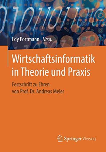 Wirtschaftsinformatik in Theorie und Praxis: Festschrift zu Ehren von Prof. Dr. Andreas Meier