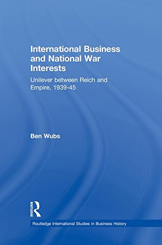 international-business-and-national-war-interests-unilever-between-reich-and-empire-1939-45-routledg