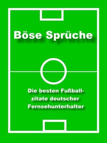 Böse Sprüche - die besten Fußball Zitate: Fußball Zitate deutscher Fernsehunterhalter (German Edition) por Norman Hall