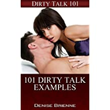 SEXUALITY: 101 Dirty Talk Examples: Secrets On How To Please A Man (or woman) In Bed (Dirty Talk 101 Series Book 18)