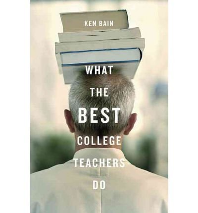[(What the Best College Teachers Do)] [Author: Ken Bain] published on (June, 2004)