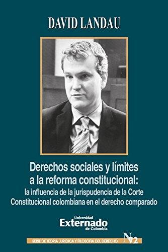 Derechos sociales y límites a la reforma constitucional: La influencia de la jurisprudencia de la corte constitucional Colombiana en el derecho comparado por David Landau