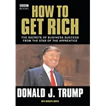 How to Get Rich: The Secrets of Business Success from the Star of The Apprentice by Donald Trump (2004-09-16)