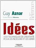 Idées : 100 techniques de créativité pour les produire et les gérer