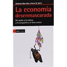 La economía desenmascarada : del poder y la codicia a la compasión y el bien común (Antrazyt, Band 402)