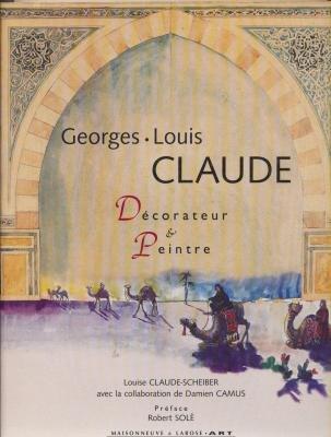 Georges-Louis Claude, 1879-1963: Décorateur & peintre par Louise Claude-Scheiber