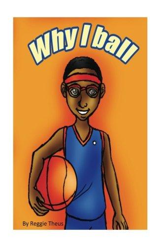 Why I Ball: All the reasons I love Basketball por Reggie L Theus