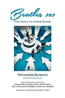 Beatles 101: The Need-To-Know Guide (English Edition) par [Buskin, Richard]