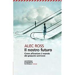 Il nostro futuro. Come affrontare il mondo dei prossimi vent'anni