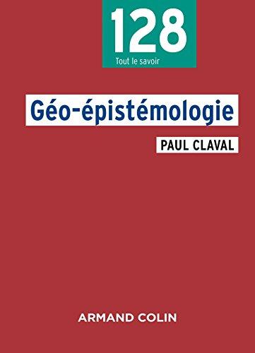 Géo-épistémologie (Géographie) par Paul Claval