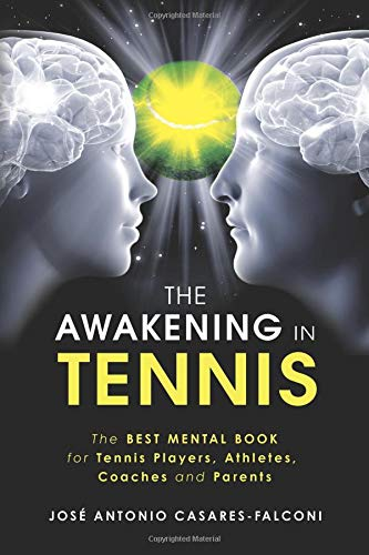 The AWAKENING in Tennis: The Best Mental Book for Tennis Players, Athletes, Coaches and Parents por Jose Antonio Casares-Falconi Ec.