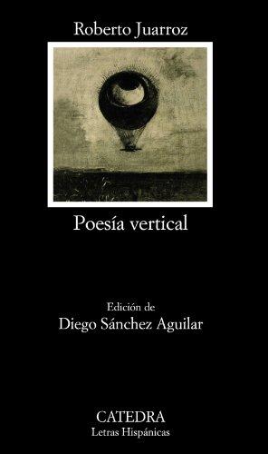 Poesía vertical (Letras Hispánicas) por Roberto Juarroz