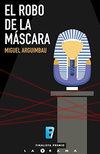 El robo de la máscara: (Finalista I Premio La Trama) por Miguel Arguimbau Latorre