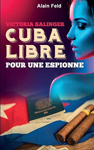 Cuba libre pour une espionne: Victoria, secret agent par Alain Feld