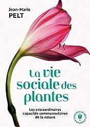 La vie sociale des plantes: Les extraordinaires capacités communautaires de la nature