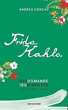 Frida Kahlo. 100 domande. 150 risposte. Il primo libro Chatbot