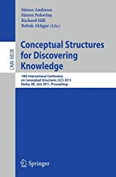 Conceptual Structures for Discovering Knowledge: 19th International Conference on Conceptual Structures, I.C.C.S. 2011, Derby, U.K., July 25-29, 2011, Proceedings (Lecture Notes in Computer Science)