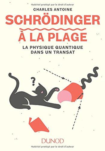 Schrödinger à la plage - La physique quantique dans un transat par Charles Antoine